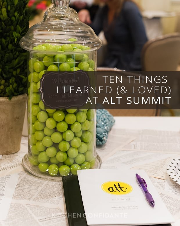 ALT Summit | Kitchen Confidante | Ten Things I Learned &amp; Loved