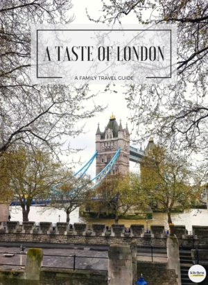 A Taste of London: Family Travel Guide | kitchenconfidante.com