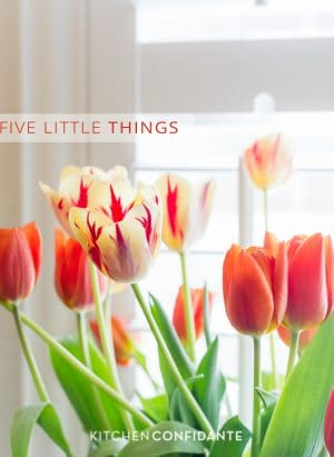 Five Little Things | Kitchen Confidante | Tulips