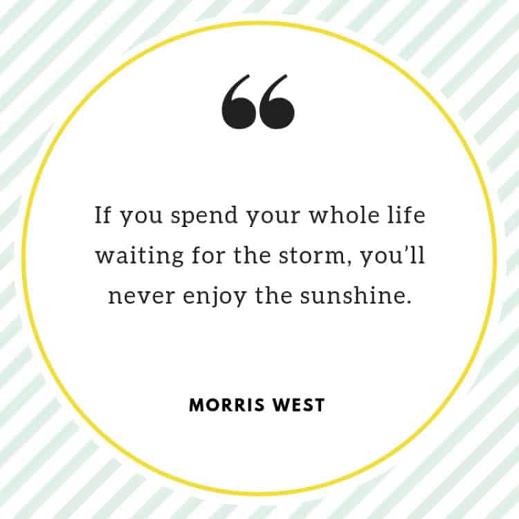 """Morris West Quote: """"If you spend your whole life waiting for the storm, you'll never enjoy the sunshine."""""""