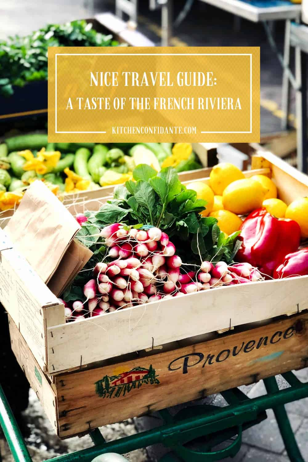Nice Travel Guide A Taste Of The French Riviera Kitchen Confidante