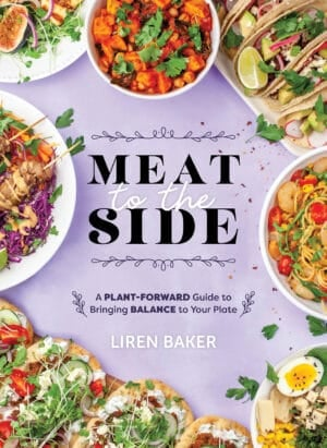 Cover photo of Meat to the Side A Plant-Forward Guide to Bringing Balance to Your Plate By Liren Baker